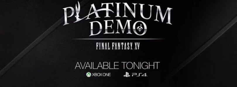Final Fantasy XV Platinum Demo Out….. Tonight on Xbox One and PS4