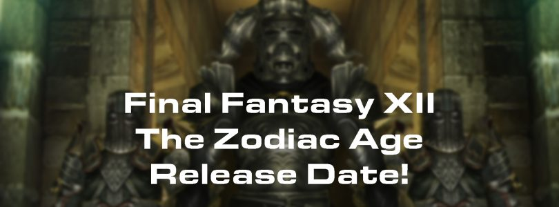 Final Fantasy XII The Zodiac Age Release Date